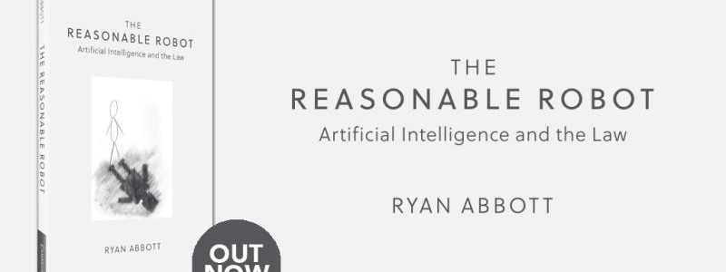 Book Release—The Reasonable Robot: Artificial Intelligence and the Law